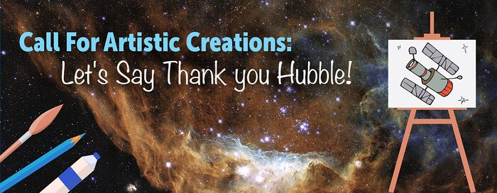 Call for Artistic Creations: Let's Say Thank You to Hubble!